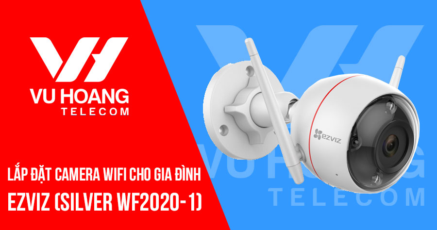 Lắp camera Wifi cho gia đình EZVIZ bộ SILVER WF2020-1
