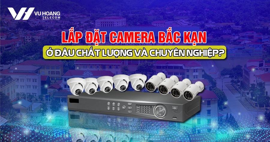 lap dat camera Bac Kan o dau chat luong va chuyen nghiep