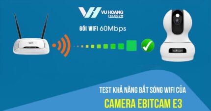 Test khả năng bắt sóng wifi của camera EBITCAM E3