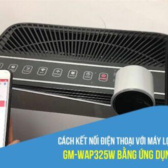 Kết nối điện thoại với máy lọc không khí GM-WAP325W bằng App Goman