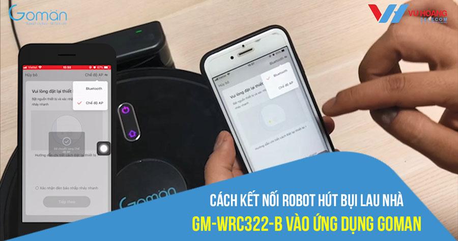 Hướng dẫn kết nối Robot hút bụi lau nhà GM-WRC322-B qua App Goman
