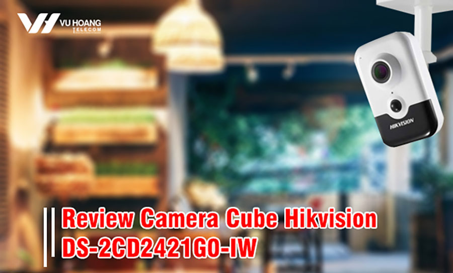 Review camera Hikvision DS-2CD2421G0-IW