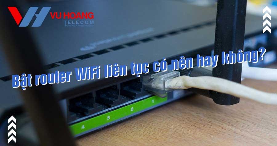 Bật router WiFi liên tục có nên hay không?