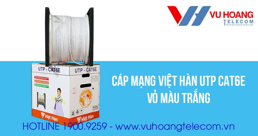 Bán dây cáp mạng Việt Hàn UTP CAT6E 0.57 vỏ màu trắng giá rẻ