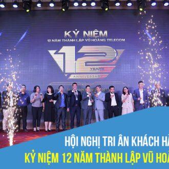 Hội nghị tri ân khách hàng kỷ niệm 12 năm thành lập Vũ Hoàng Telecom