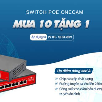 Khuyến mãi Switch PoE ONECAM series A mua 10 tặng 1