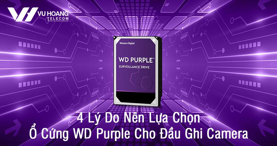 4 lý do nên lựa chọn ổ cứng WD Purple cho đầu ghi camera
