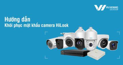 Hướng dẫn khôi phục mật khẩu camera HiLook