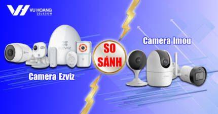 so sanh camera ezviz va imou