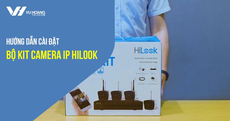 Hướng dẫn cài đặt bộ Kit Camera IP Hilook