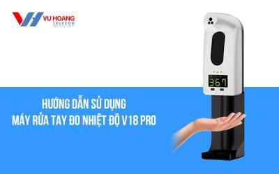 Hướng dẫn sử dụng máy rửa tay đo nhiệt độ V18 Pro