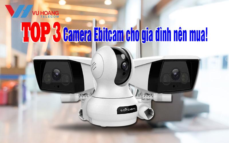 top 3 camera ebitcam cho gia dinh nen mua
