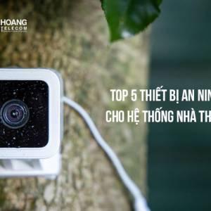 Top 5 thiết bị an ninh giá rẻ cho hệ thống nhà thông minh