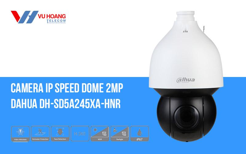 Bán camera IP Speed Dome 2MP DAHUA DH-SD5A245XA-HNR giá rẻ