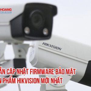 Hướng dẫn cập nhật firmware bảo mật sản phẩm Hikvision mới nhất