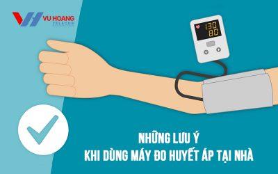 Những lưu ý khi dùng máy đo huyết áp tại nhà